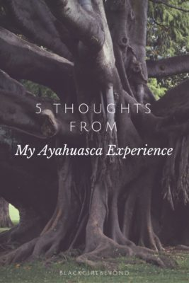 5 Thoughts from My Ayahuasca Experience